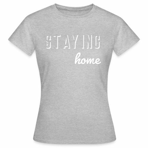 Staying home - Women's T-Shirt