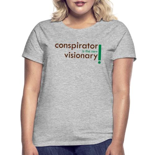 conspirator is the new visionary - T-shirt Femme