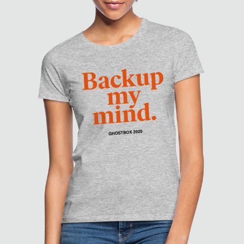 Backup my mind (Ghostbox Hörspiel) - Frauen T-Shirt