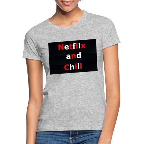 Netflixx and Chill - Frauen T-Shirt