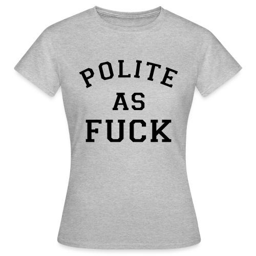 POLITE_AS_FUCK - Women's T-Shirt