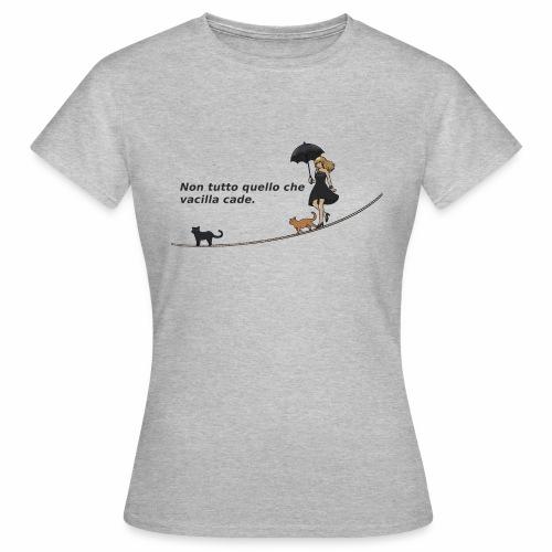 Non tutto quello che vacilla cade - Maglietta da donna
