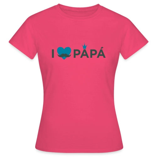 ik hoe van je papa - T-shirt Femme
