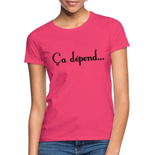 ça dépend - T-shirt Femme