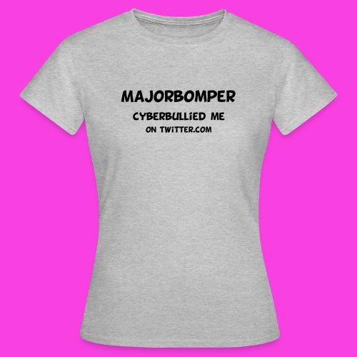 Majorbomper Cyberbullied Me On Twitter.com - Women's T-Shirt