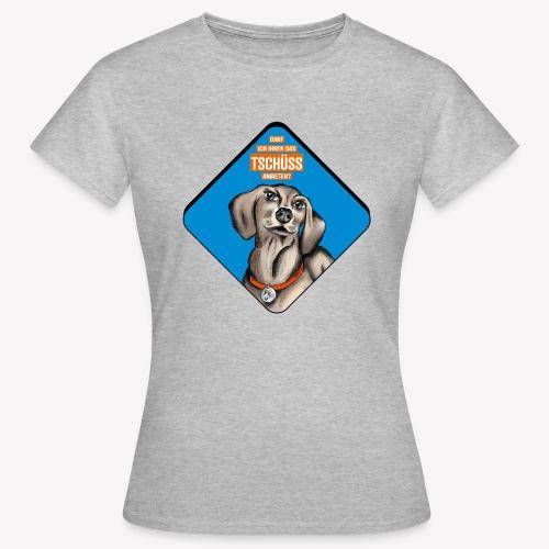 Dackel – Darf ich Ihnen das TSCHÜSS anbieten? - Frauen T-Shirt