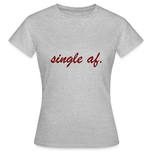 single af. - Frauen T-Shirt
