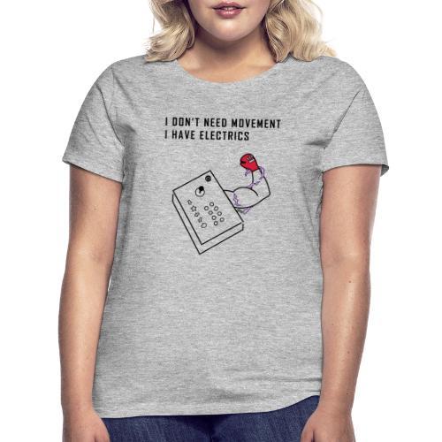 I don't need Movement. I have Electrics. - Women's T-Shirt
