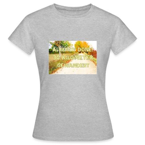 Alles erledigt! 30 Kilometer gewandert - Frauen T-Shirt
