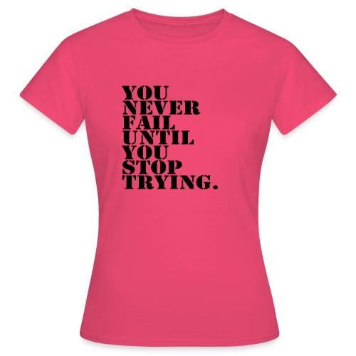 You never fail until you stop trying shirt - Naisten t-paita