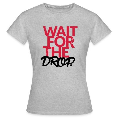 Wait for the Drop - Party - Frauen T-Shirt