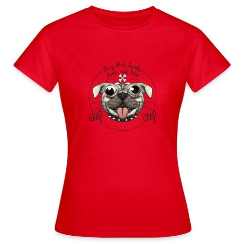 Dog that barks does not bite - Maglietta da donna