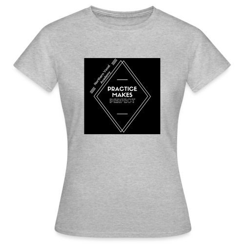 Practice Makes Perfect - Women's T-Shirt