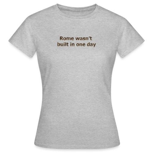Rome n'a pas été construite en un jour - T-shirt Femme