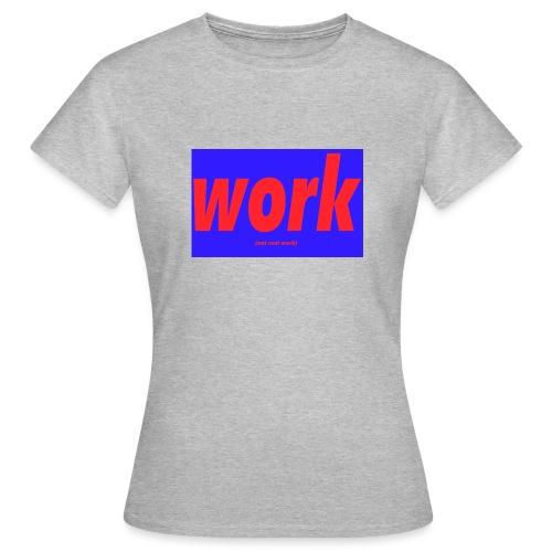 work - Naisten t-paita