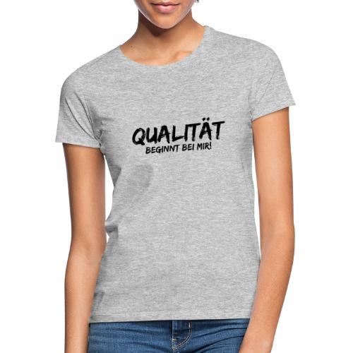 qualität beginnt bei mir black - Frauen T-Shirt