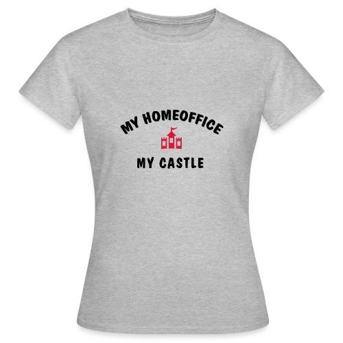 MY HOMEOFFICE MY CASTLE - Frauen T-Shirt