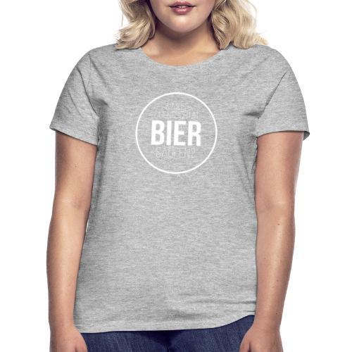 Was ist eigentlich mit Bier saufen? - Frauen T-Shirt