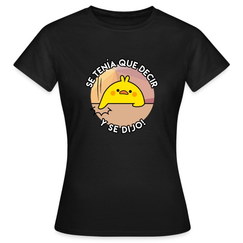 POLLO SE TENIA QUE DECIR - Camiseta mujer