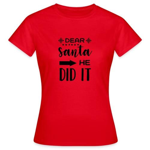 Dear Santa he did it - Women's T-Shirt