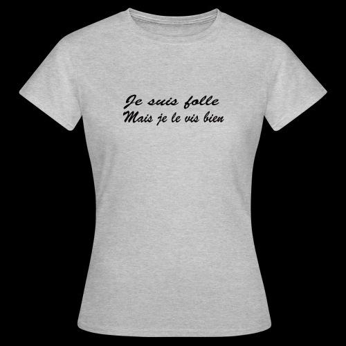 je suis folle - T-shirt Femme