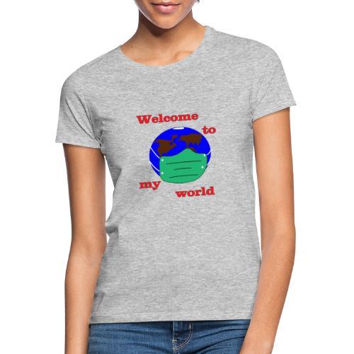 Welcome to my world - Frauen T-Shirt