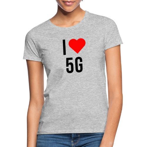 ilove5g - Frauen T-Shirt
