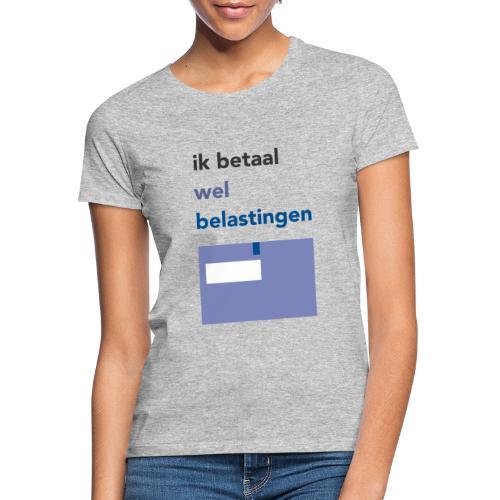 Ik betaal wel belastingen - Vrouwen T-shirt