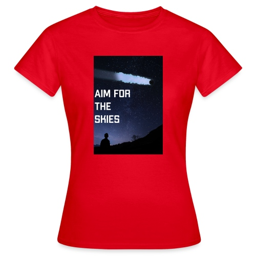 aim for the skies high resolution - Vrouwen T-shirt