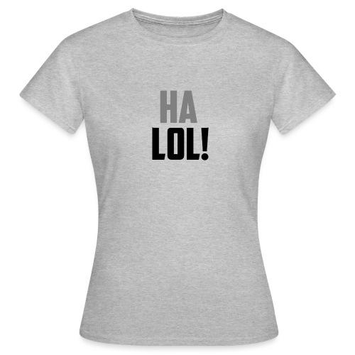 The CrimsonAura 'Ha LOL!' Stream Quote. - Women's T-Shirt