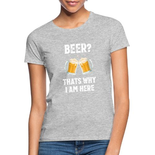 Bier Daarom Ben Ik Hier - Vrouwen T-shirt