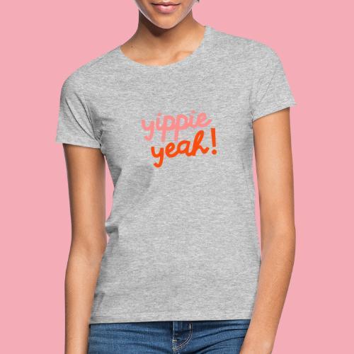 Yippie Yeah - Frauen T-Shirt