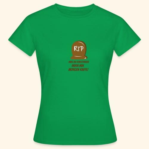 RIP, hvis du forstyrrer inden min morgen kaffe - Dame-T-shirt