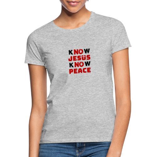 Know Jesus Know Peace (Classic) - Frauen T-Shirt