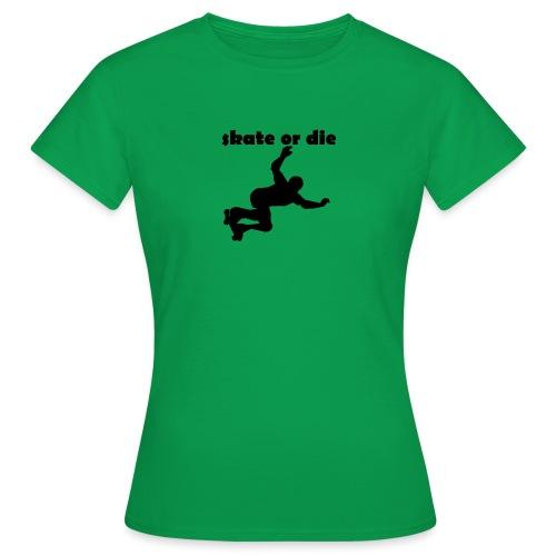 skate or die - Frauen T-Shirt
