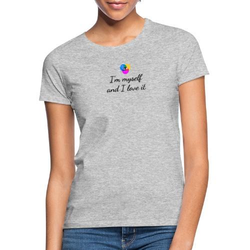 I'm myself and I love it - Dame-T-shirt
