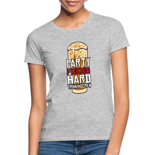 Partyhard Trinking Crew - Frauen T-Shirt