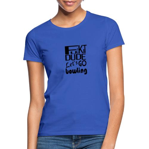 FUCKITDUDE - Vrouwen T-shirt