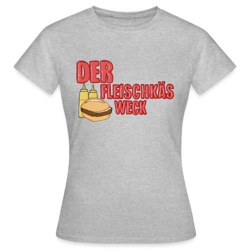 Fleischkäsweck - Frauen T-Shirt