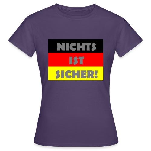 Nichts ist sicher! - Frauen T-Shirt