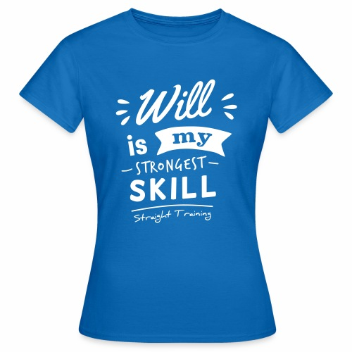 Will is my strongest skill - Frauen T-Shirt