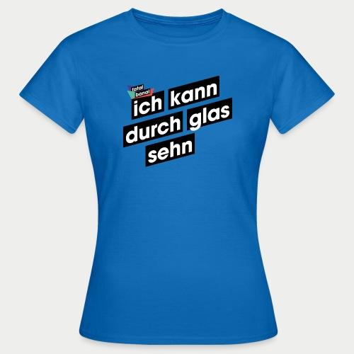 Ich kann durch Glas sehen - Frauen T-Shirt