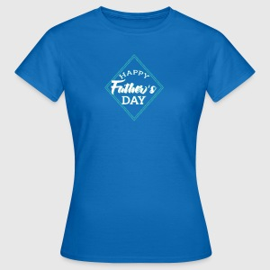 Vatertag: Happy Father´s Day - Frauen T-Shirt