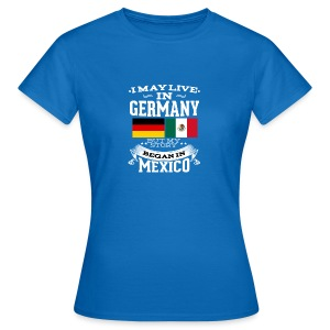 Mexican In Germany - Frauen T-Shirt