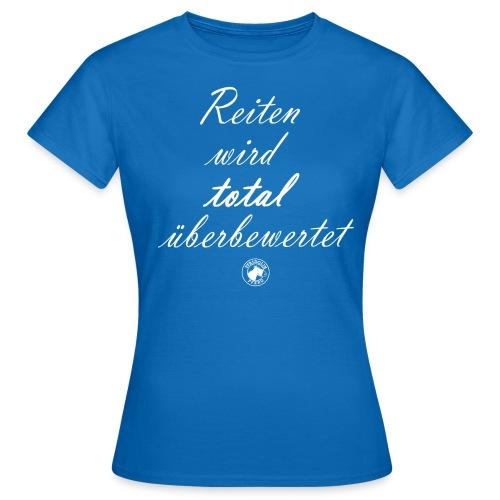 Reiten wird total überbewertet - Frauen T-Shirt