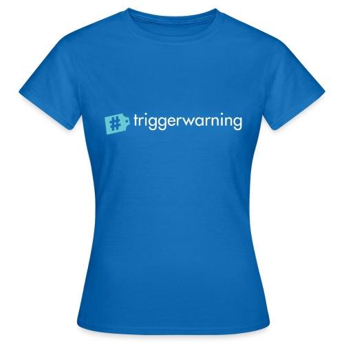 #triggerwarning - Vrouwen T-shirt