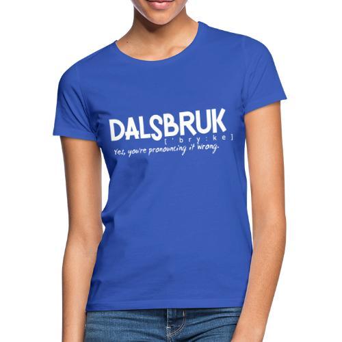 Dalsbruk: yes, you're pronouncing it wrong - Naisten t-paita