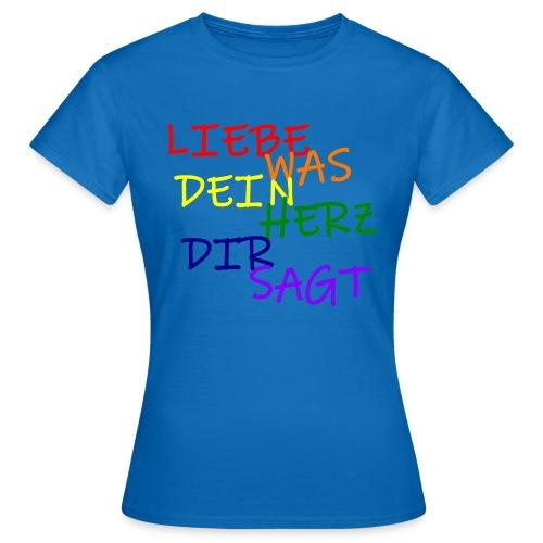 Liebe Was Dein Herz Dir Sagt - Frauen T-Shirt