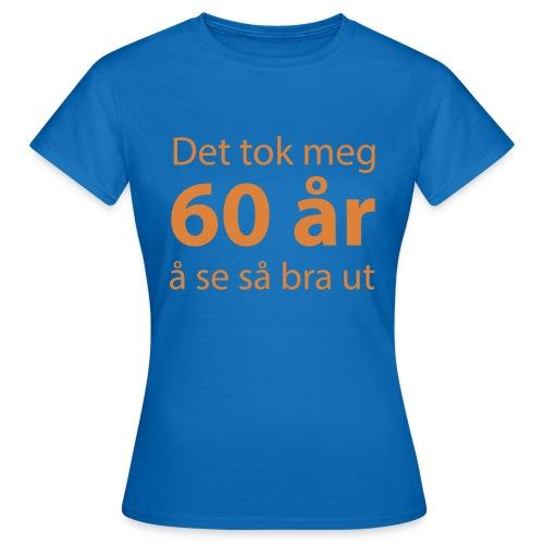 det tok meg 60 år å se så bra ut - T-skjorte for kvinner