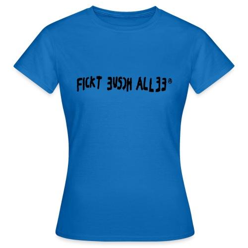 Fickt Eusch Allee (schwarz) - Frauen T-Shirt